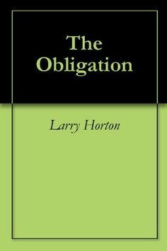 The Obligation: A Novel of the Iraq War by Larry Horton. $0.99. Author: Larry Horton. 189 pages