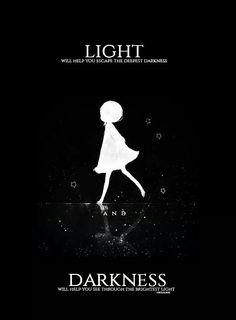 La luz te ayudará a escapar de la oscuridad más profunda y la oscuridad ye ayudará a ver a través de la luz más brillante.  Traducción ES: @sukigamer88 