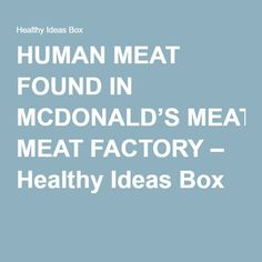 Human meat found in mcdonald s meat factory healthy ideas box
