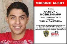 RAYMOND MOEHLENKAMP, Age Now: 18, Missing: 01/26/2016. Missing From VISALIA, CA. ANYONE HAVING INFORMATION SHOULD CONTACT: Tulare County Sheriff's Office (California) 1-559-733-6218.
