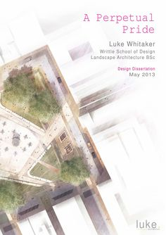 Landscape Architecture Dissertation: 'A Perpetual Pride' Design Dissertation Portfolio completed during my final year studying Landscape Architecture at Writtle School of Design