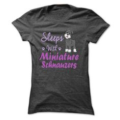 Sleeps with Miniature Schnauzers...T-Shirt or Hoodie click to see here>> www.sunfrogshirts.com/Pets/Sleeps-with-Miniature-Schnauzers--NZ-DarkGrey-e3cb-Ladies.html?3618&PinDNsAM