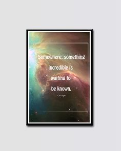 """Carl Sagan   Astronomy   Quotes   """"Somewhere something incredible is waiting to be known."""" -Carl Sagan   Full res available for purchase on etsy.com   CK-printables"""