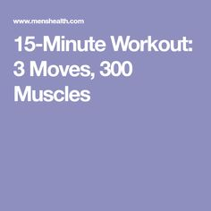 15-Minute Workout: 3 Moves, 300 Muscles