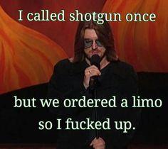 I called shotgun once…