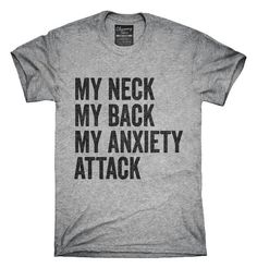 My Neck My Back My Anxiety Attack T-Shirt Hoodie Tank Top - Sassy Shirts - Ideas of Sassy Shirts - Sassy Shirts, Simple Shirts, Funny Shirts, T Shirts For Women, Cute Sayings For Shirts, Quotes For Shirts, Shirt Quotes, Top Quotes, Vinyl Shirts