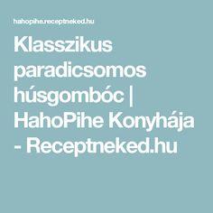 Klasszikus paradicsomos húsgombóc   HahoPihe Konyhája - Receptneked.hu