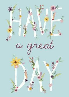 it's a great day to have a great day