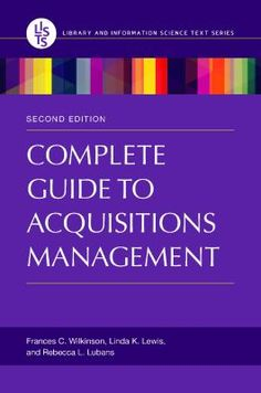 The complete guide to acquisitions management, 2nd ed / Frances C. Wilkinson, Linda K. Lewis, and Rebecca L. Lubas.  Santa Barbara, California : Libraries Unlimited, An Imprint of ABC-CLIO, LLC, [2015]