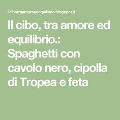 Il cibo, tra amore ed equilibrio.: Spaghetti con cavolo nero, cipolla di Tropea e feta