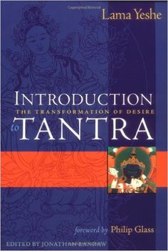 Introduction to Tantra : The Transformation of Desire: Lama Thubten Yeshe, Jonathan Landaw, Philip Glass: 9780861711628: Amazon.com: Books
