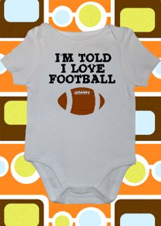 I'm Told I LOVE FOOTBALL! Oh my poor boys will have no idea what world they are coming into! :)