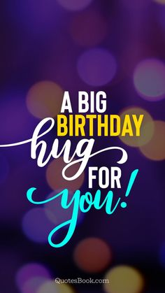 A big Birthday hug for you! Short Birthday Wishes, Happy Birthday Best Friend Quotes, Happy Birthday Wishes Messages, Happy Birthday Greetings Friends, Birthday Hug, Birthday Wishes For Boyfriend, Birthday Wishes And Images, Birthdays, Chutney