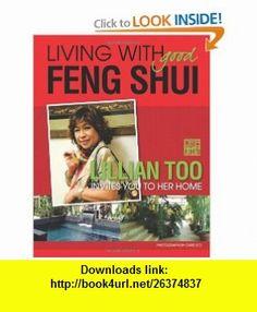Living with Good Feng Shui (9789673290390) Lillian Too, Jennifer Too, Chris Yeo , ISBN-10: 9673290393  , ISBN-13: 978-9673290390 ,  , tutorials , pdf , ebook , torrent , downloads , rapidshare , filesonic , hotfile , megaupload , fileserve