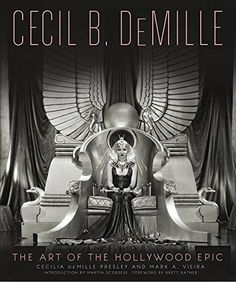Cecil B. DeMille: The Art of the Hollywood Epic by Cecilia de Mille Presley