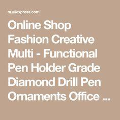 Online Shop Fashion Creative Multi - Functional Pen Holder Grade Diamond Drill Pen Ornaments Office Scool Accessories Pencil Holder Dd256 | Aliexpress Mobile