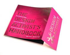 Noah Scalin's new book on socially conscious design, The Design Activist's Handbook, has been published by How Books! Co-authored by Michelle Taute, this book is a practical guide to making a living while living by your ethical principles. It's based on experiences running a socially conscious design firm. It even features a die-cut stencil so you can proclaim your status as a design activist right away!