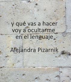 Palabras de una de las mejores poetisas argentinas, la gran Alejandra Pizarnik