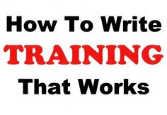 "How To Write Training That Works: new managers ... ""Writing training material geared towards those who have recently landed a promotion or new job in a management role requires more than anything that you should think and act like (and hopefully be or have been!) a manager yourself."" More tips on how to write effective training material from Jackson Rawlings on HowToWriteBetter.net"