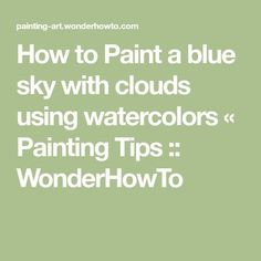 How to Paint a blue sky with clouds using watercolors « Painting Tips :: WonderHowTo