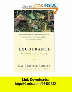 Exuberance The Passion for Life (9780375701481) Kay Redfield Jamison , ISBN-10: 0375701486  , ISBN-13: 978-0375701481 ,  , tutorials , pdf , ebook , torrent , downloads , rapidshare , filesonic , hotfile , megaupload , fileserve