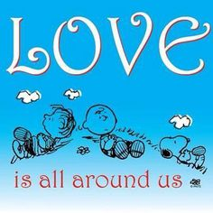 Charlie Brown. Love is all around us