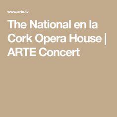 The National en la Cork Opera House   ARTE Concert