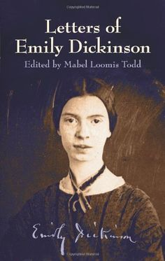 Letters of Emily Dickinson (Dover Books) edited by Mabel Loomis Todd. There is really no need to say anything except that reading this book is like basking in the eternal sunshine of a spotless mind.