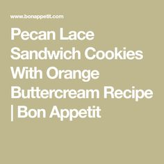 Pecan Lace Sandwich Cookies With Orange Buttercream Recipe | Bon Appetit
