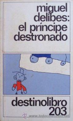 El príncipe destronado/Miguel Delibes - Destino