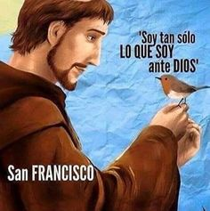 #FRASESCATÓLICAS Soy sólo lo que soy ante DIOS...San Francisco de Asís