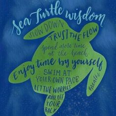 Take life at the pace of a sea turtle and find wisdom in the slowness and quiet Life Quotes Love, Great Quotes, Me Quotes, Motivational Quotes, Inspirational Quotes, Qoutes, Sister Quotes, Daily Quotes, Quotations