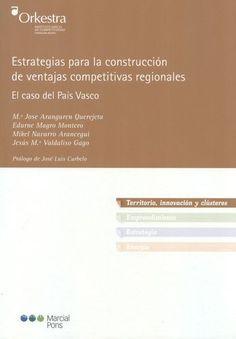 Estrategias para la construcción de ventajas competitivas regionales : el caso del País Vasco / Mª José Aranguren Querejeta ... [et al.] (2012)