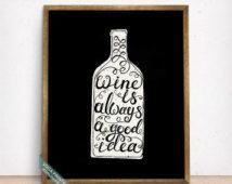 Wine Is Always A Good Idea Print, Typography Print, Wine Quote, Wine Print, Kitchen Wall Decor, Wine Decor, Home Decor, Back To School