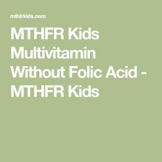 MTHFR Kids Multivitamin Without Folic Acid - MTHFR Kids