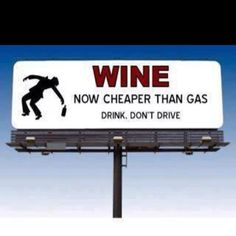 wine now cheaper than gas Drink don't drive