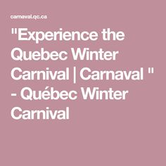 """""""Experience the Quebec Winter Carnival 