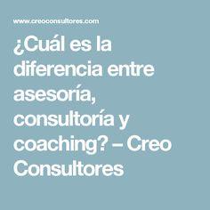 ¿Cuál es la diferencia entre asesoría, consultoría y coaching? – Creo Consultores