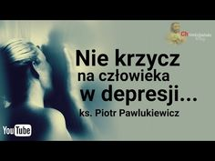 Piotr Pawlukiewicz: Do not shout at man in depression . Depression, Reflection, Father, Humor, Youtube, Therapy, Catholic, Pai, Cheer