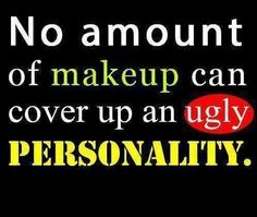 """""""No amount of makeup can cover up an ugly personality. Blessed Quotes, Wise Quotes, Great Quotes, Motivational Quotes, Inspirational Quotes, Wise Sayings, Awesome Quotes, Attitude Quotes, Quotable Quotes"""