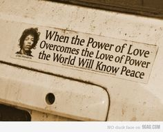 Words of Jimi Hendrix -- saw that on a bumper sticker the other day and totally loved it