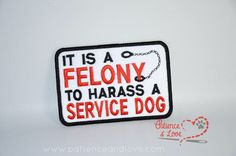 Patch, Sew-on, 4 inch x inch, it's a felony to harass a service dog, cuffs… True Service, Service Dogs, Service Dog Patches, Psychiatric Service Dog, Dogs Online, Pet Life, Dog Boarding, Working Dogs, Dog Supplies