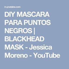 DIY MASCARA PARA PUNTOS NEGROS | BLACKHEAD MASK - Jessica Moreno - YouTube