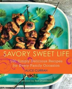 Savory Sweet Life: 100 Simply Delicious Recipes for Every Family Occasion~ Great Cookbook! The recipes look gourmet, but are really easy to do! -Heather
