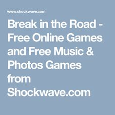 Break in the Road - Free Online Games and Free Music & Photos Games from Shockwave.com