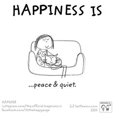 Happiness is peace and quiet