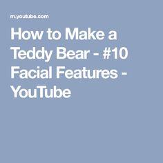 419dbfa7e98 How to Make a Teddy Bear -  10 Facial Features