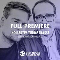 Full Premiere: Kollektiv Turmstrasse - Sorry I'm Late (Original Mix) by Deep House Amsterdam on SoundCloud