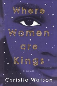 Where Women are Kings | by Christie Watson | April 28th 2015 | From the award-winning author of Tiny Sunbirds, Far Away, the story of a young boy who believes two things: that his Nigerian birth mother loves him like the world has never known love, and that he is a wizard. #fiction #2015