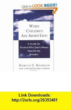 When Children ask about God A Guide for Parents Who Dont Always Have All the Answers (9780805210330) Harold S. Kushner , ISBN-10: 0805210334  , ISBN-13: 978-0805210330 ,  , tutorials , pdf , ebook , torrent , downloads , rapidshare , filesonic , hotfile , megaupload , fileserve